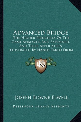 9781164560036: Advanced Bridge: The Higher Principles Of The Game Analyzed And Explained, And Their Application Illustrated By Hands Taken From Actual Play (1904)