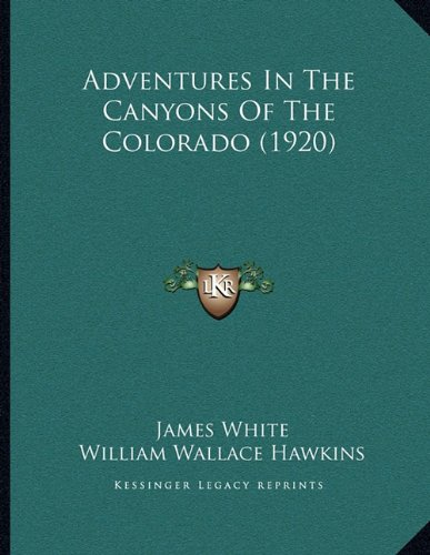 9781164560418: Adventures In The Canyons Of The Colorado (1920)