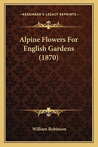 9781164563488: Alpine Flowers For English Gardens (1870)