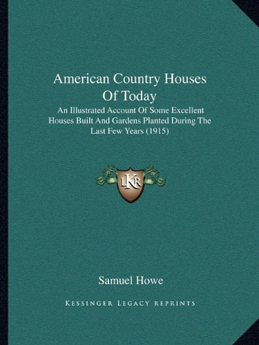9781164564256: American Country Houses Of Today: An Illustrated Account Of Some Excellent Houses Built And Gardens Planted During The Last Few Years (1915)