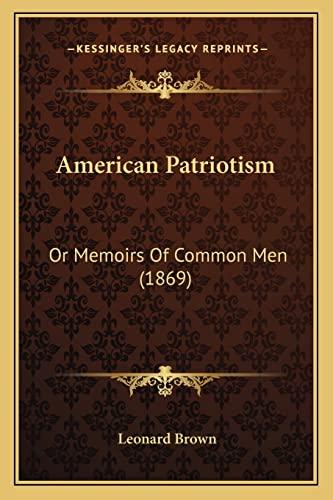 9781164564775: American Patriotism: Or Memoirs Of Common Men (1869)