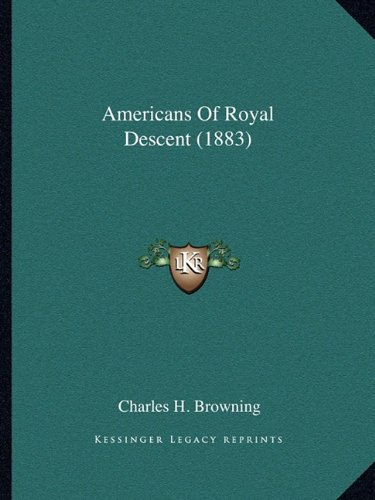 9781164565147: Americans Of Royal Descent (1883)