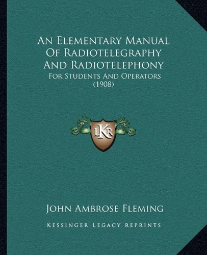 9781164568704: An Elementary Manual Of Radiotelegraphy And Radiotelephony: For Students And Operators (1908)