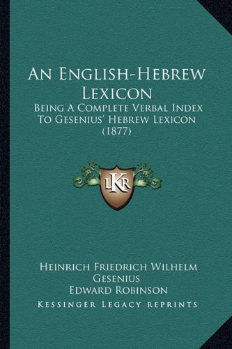 9781164569367: An English-Hebrew Lexicon: Being A Complete Verbal Index To Gesenius' Hebrew Lexicon (1877)