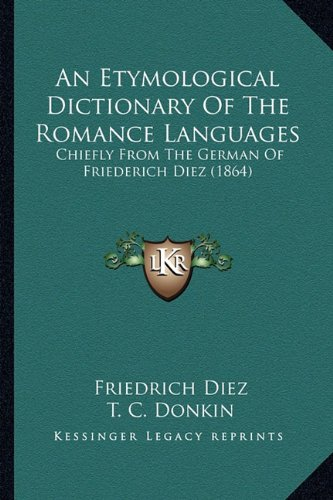 9781164571261: An Etymological Dictionary Of The Romance Languages: Chiefly From The German Of Friederich Diez (1864)