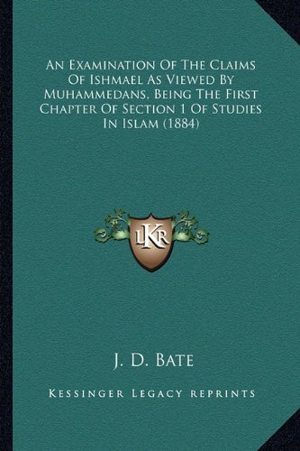 9781164571377: An Examination Of The Claims Of Ishmael As Viewed By Muhammedans, Being The First Chapter Of Section 1 Of Studies In Islam (1884)