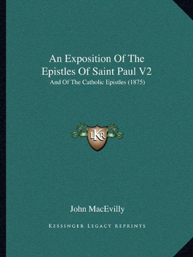 9781164571674: An Exposition Of The Epistles Of Saint Paul V2: And Of The Catholic Epistles (1875)