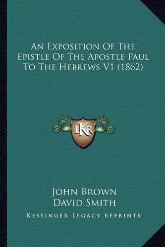 An Exposition Of The Epistle Of The Apostle Paul To The Hebrews V1 (1862) (1164571745) by John Brown