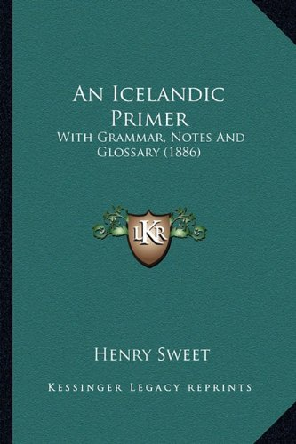 9781164572572: An Icelandic Primer: With Grammar, Notes and Glossary (1886)