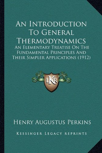 9781164573531: An Introduction To General Thermodynamics: An Elementary Treatise On The Fundamental Principles And Their Simpler Applications (1912)