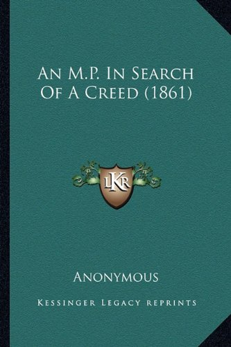 9781164574583: An M.P. In Search Of A Creed (1861)
