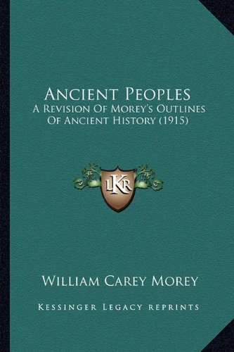 9781164576266: Ancient Peoples: A Revision Of Morey's Outlines Of Ancient History (1915)