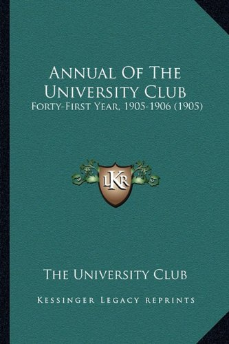 9781164577997: Annual Of The University Club: Forty-First Year, 1905-1906 (1905)