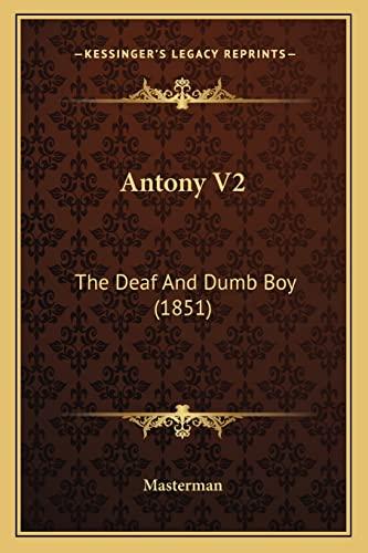 9781164578659: Antony V2: The Deaf And Dumb Boy (1851)