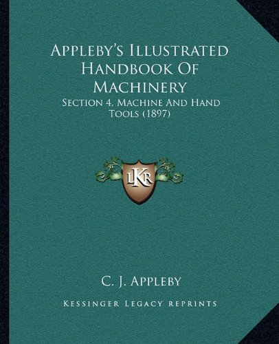 9781164579021: Appleby's Illustrated Handbook Of Machinery: Section 4, Machine And Hand Tools (1897)