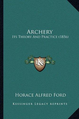 9781164579502: Archery: Its Theory And Practice (1856)