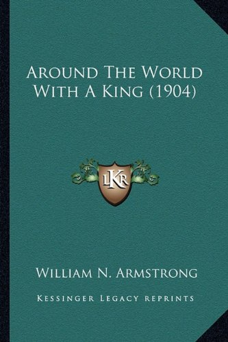9781164580195: Around The World With A King (1904)