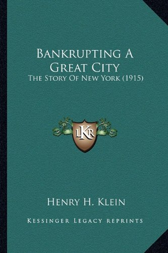 9781164584285: Bankrupting A Great City: The Story Of New York (1915)
