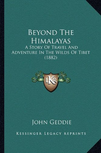 9781164586975: Beyond The Himalayas: A Story Of Travel And Adventure In The Wilds Of Tibet (1882)