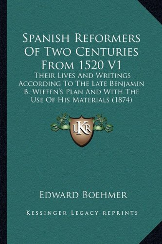 Spanish Reformers Of Two Centuries From 1520 V1: Their Lives And Writings According To The Late ...