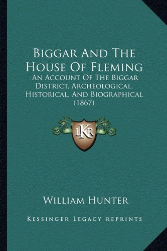 9781164587798: Biggar And The House Of Fleming: An Account Of The Biggar District, Archeological, Historical, And Biographical (1867)