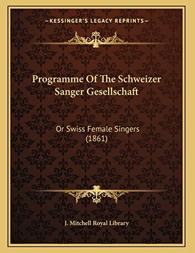 9781164590026: Programme Of The Schweizer Sanger Gesellschaft: Or Swiss Female Singers (1861)