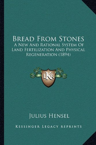 9781164590996: Bread From Stones: A New And Rational System Of Land Fertilization And Physical Regeneration (1894)
