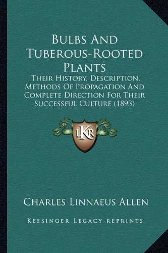 9781164593140: Bulbs And Tuberous-Rooted Plants: Their History, Description, Methods Of Propagation And Complete Direction For Their Successful Culture (1893)