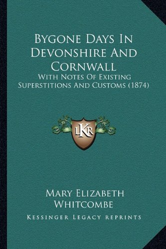 9781164594222: Bygone Days In Devonshire And Cornwall: With Notes Of Existing Superstitions And Customs (1874)