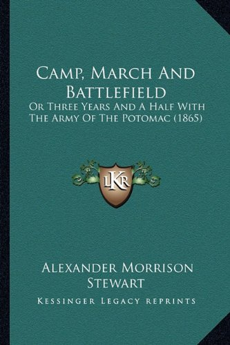 9781164595403: Camp, March And Battlefield: Or Three Years And A Half With The Army Of The Potomac (1865)
