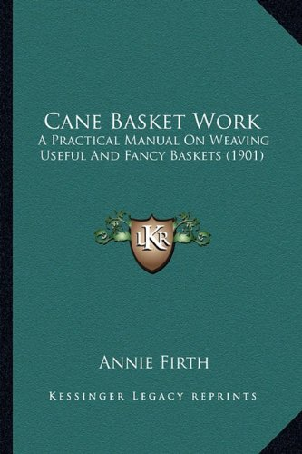 9781164595823: Cane Basket Work: A Practical Manual On Weaving Useful And Fancy Baskets (1901)