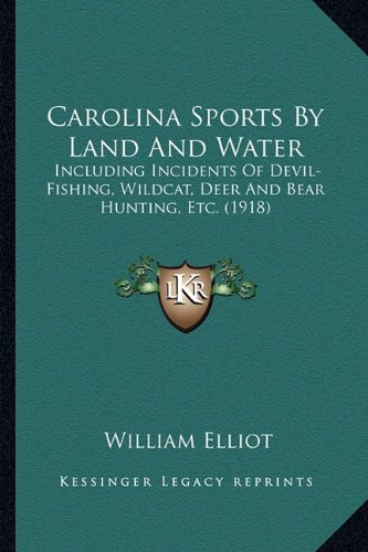 9781164596738: Carolina Sports By Land And Water: Including Incidents Of Devil-Fishing, Wildcat, Deer And Bear Hunting, Etc. (1918)