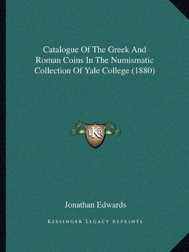 9781164598480: Catalogue Of The Greek And Roman Coins In The Numismatic Collection Of Yale College (1880)