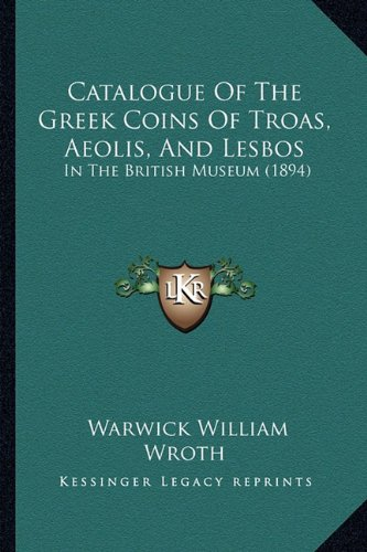 9781164598534: Catalogue Of The Greek Coins Of Troas, Aeolis, And Lesbos: In The British Museum (1894)