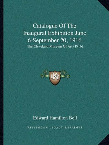 9781164598602: Catalogue Of The Inaugural Exhibition June 6-September 20, 1916: The Cleveland Museum Of Art (1916)