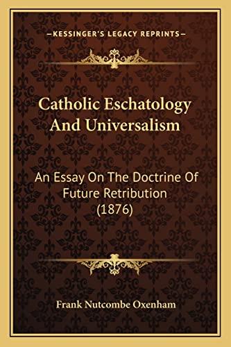 9781164599807: Catholic Eschatology And Universalism: An Essay On The Doctrine Of Future Retribution (1876)