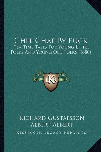 9781164603375: Chit-Chat by Puck: Tea-Time Tales for Young Little Folks and Young Old Folks (1880)