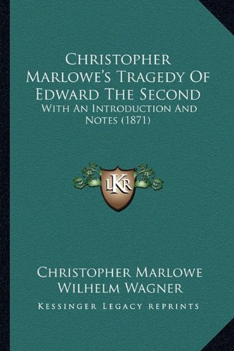 9781164605201: Christopher Marlowe's Tragedy Of Edward The Second: With An Introduction And Notes (1871)