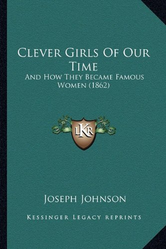 9781164607175: Clever Girls Of Our Time: And How They Became Famous Women (1862)