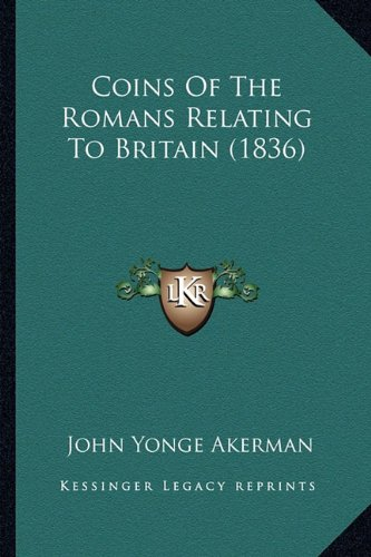 9781164608011: Coins Of The Romans Relating To Britain (1836)