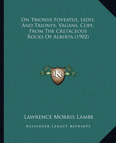 9781164608240: On Trionyx Foveatus, Lediy, And Trionyx, Vagans, Cope, From The Cretaceous Rocks Of Alberta (1902)