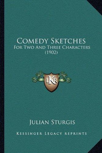 9781164609063: Comedy Sketches: For Two And Three Characters (1902)