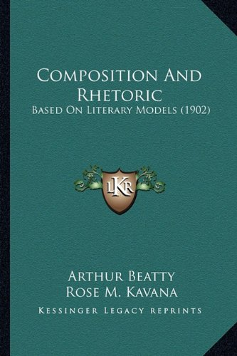 9781164610274: Composition And Rhetoric: Based On Literary Models (1902)