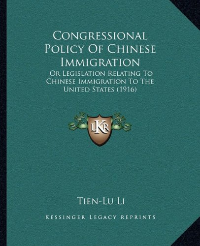 9781164610847: Congressional Policy Of Chinese Immigration: Or Legislation Relating To Chinese Immigration To The United States (1916)
