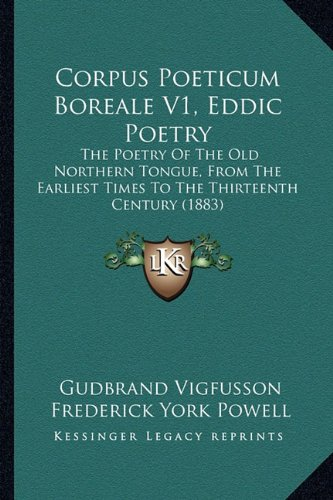 9781164613282: Corpus Poeticum Boreale V1, Eddic Poetry: The Poetry Of The Old Northern Tongue, From The Earliest Times To The Thirteenth Century (1883)