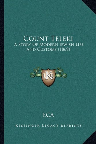 9781164613961: Count Teleki: A Story Of Modern Jewish Life And Customs (1869)