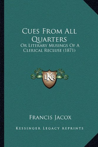 9781164615699: Cues From All Quarters: Or Literary Musings Of A Clerical Recluse (1871)