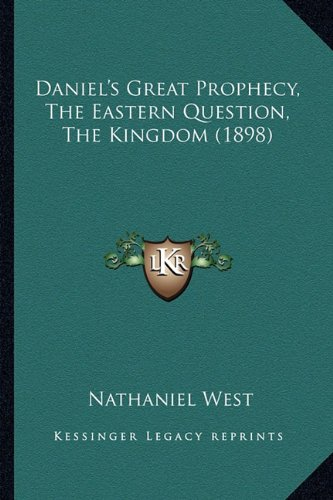 9781164617143: Daniel's Great Prophecy, The Eastern Question, The Kingdom (1898)