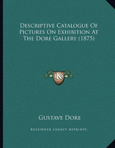 Descriptive Catalogue Of Pictures On Exhibition At The Dore Gallery (1875) (9781164619512) by Gustave Dore