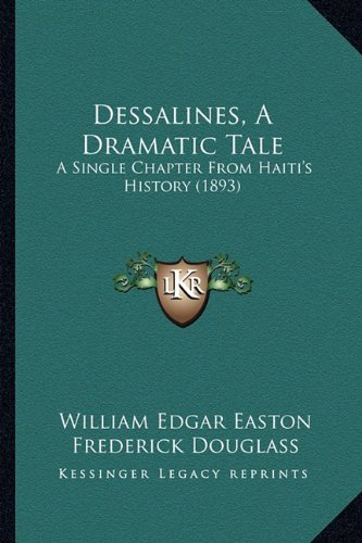 9781164619710: Dessalines, A Dramatic Tale: A Single Chapter From Haiti's History (1893)